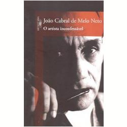 O poeta João, escondido no homem, manifestava pudor de falar de si. O artista inconfessável é uma antologia que procura resgatar, da obra cabralina, parte da memória pessoal desse escritor.