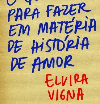 A capa do livro O que deu para fazer em matéria de história de amor, de Elvira Vigna, tem fundo bege e o título e o nome da autora em lettering